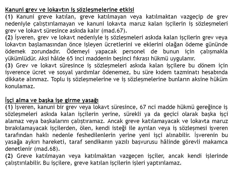 Kanuni grev ve lokavtın iş sözleşmelerine etkisi (1) Kanuni greve katılan, greve katılmayan veya katılmaktan vazgeçip de grev nedeniyle çalıştırılamay