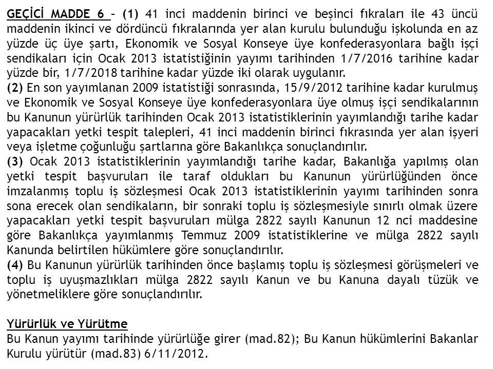 GEÇİCİ MADDE 6 – (1) 41 inci maddenin birinci ve beşinci fıkraları ile 43 üncü maddenin ikinci ve dördüncü fıkralarında yer alan kurulu bulunduğu işko