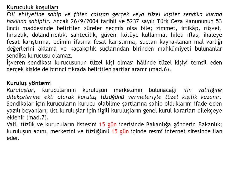 Kuruculuk koşulları Fiil ehliyetine sahip ve fiilen çalışan gerçek veya tüzel kişiler sendika kurma hakkına sahiptir. Ancak 26/9/2004 tarihli ve 5237
