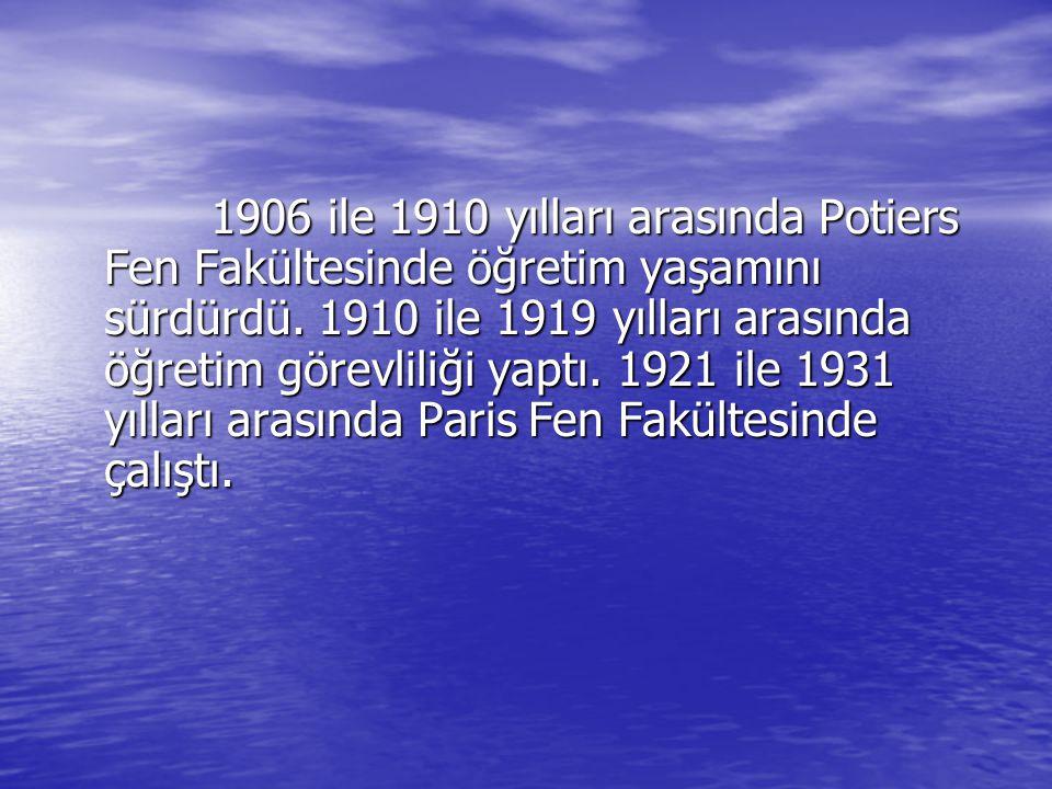 1906 ile 1910 yılları arasında Potiers Fen Fakültesinde öğretim yaşamını sürdürdü. 1910 ile 1919 yılları arasında öğretim görevliliği yaptı. 1921 ile