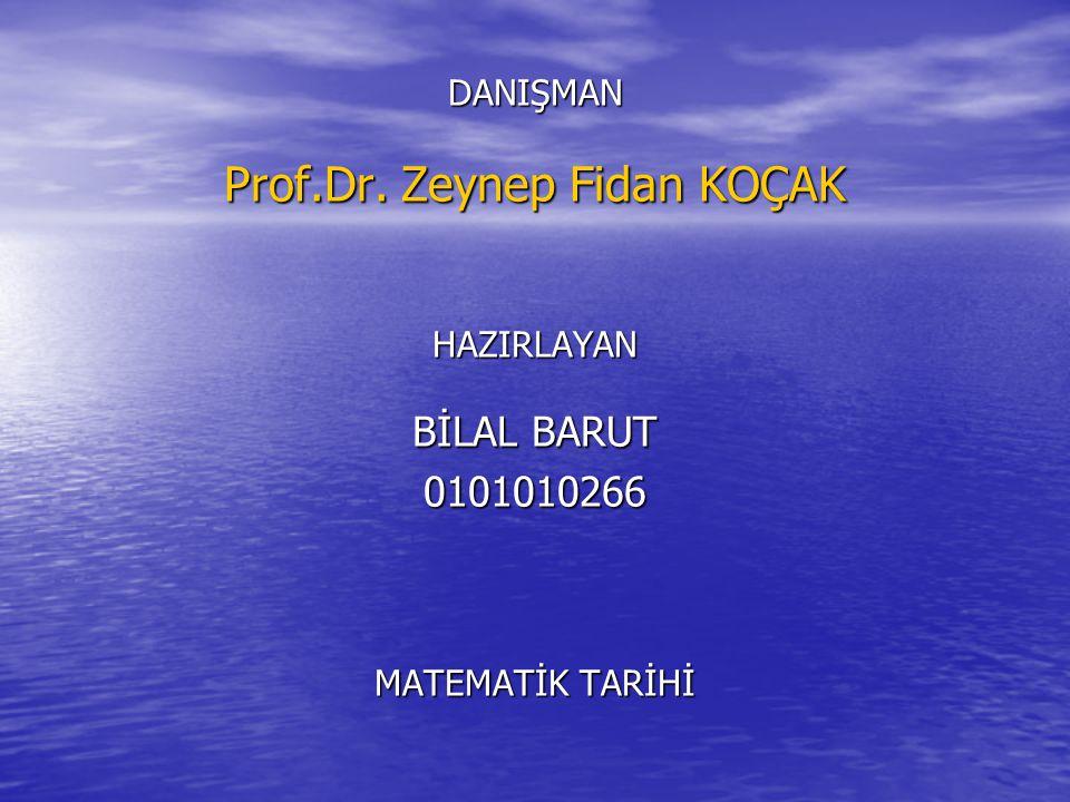 DANIŞMAN Prof.Dr. Zeynep Fidan KOÇAK HAZIRLAYAN BİLAL BARUT 0101010266 MATEMATİK TARİHİ