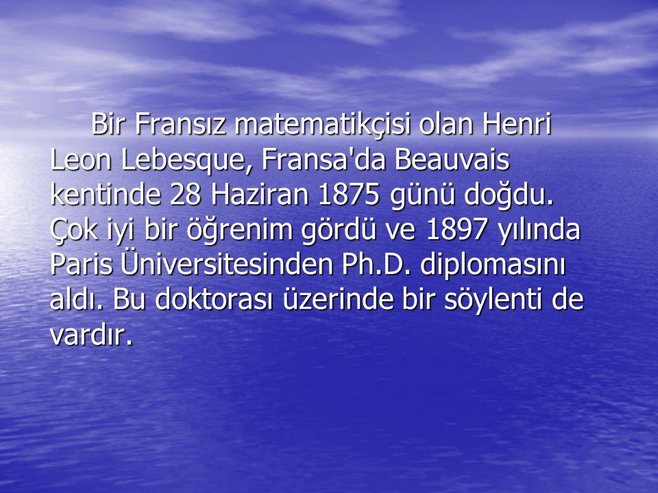 Bir Fransız matematikçisi olan Henri Leon Lebesque, Fransa'da Beauvais kentinde 28 Haziran 1875 günü doğdu. Çok iyi bir öğrenim gördü ve 1897 yılında