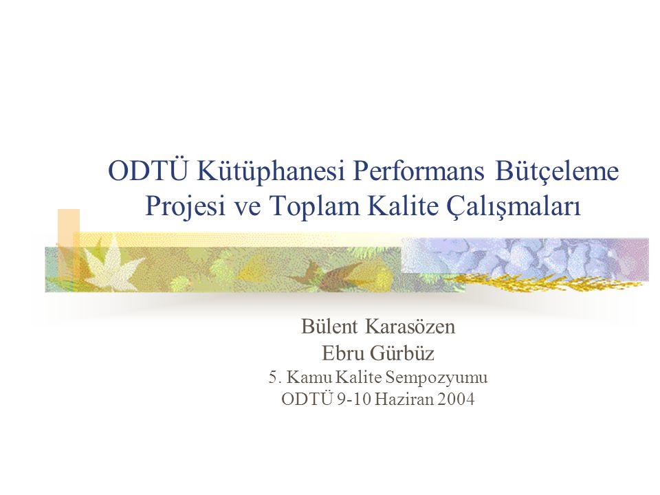 ODTÜ Kütüphanesi Performans Bütçeleme Projesi ve Toplam Kalite Çalışmaları Bülent Karasözen Ebru Gürbüz 5. Kamu Kalite Sempozyumu ODTÜ 9-10 Haziran 20