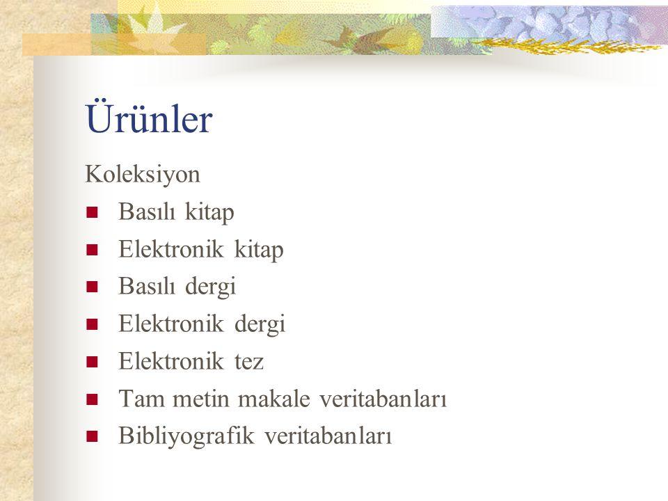 Ürünler Koleksiyon Basılı kitap Elektronik kitap Basılı dergi Elektronik dergi Elektronik tez Tam metin makale veritabanları Bibliyografik veritabanla