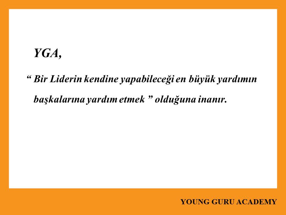 """YGA, """" Bir Liderin kendine yapabileceği en büyük yardımın başkalarına yardım etmek """" olduğuna inanır."""