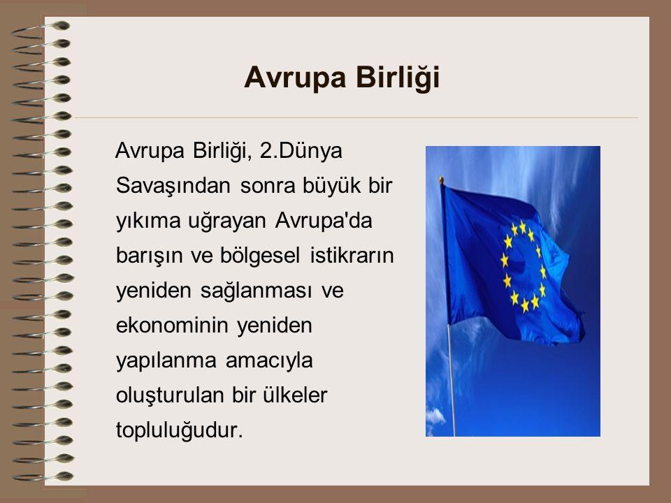 Avrupa Birliği Avrupa Birliği, 2.Dünya Savaşından sonra büyük bir yıkıma uğrayan Avrupa da barışın ve bölgesel istikrarın yeniden sağlanması ve ekonominin yeniden yapılanma amacıyla oluşturulan bir ülkeler topluluğudur.