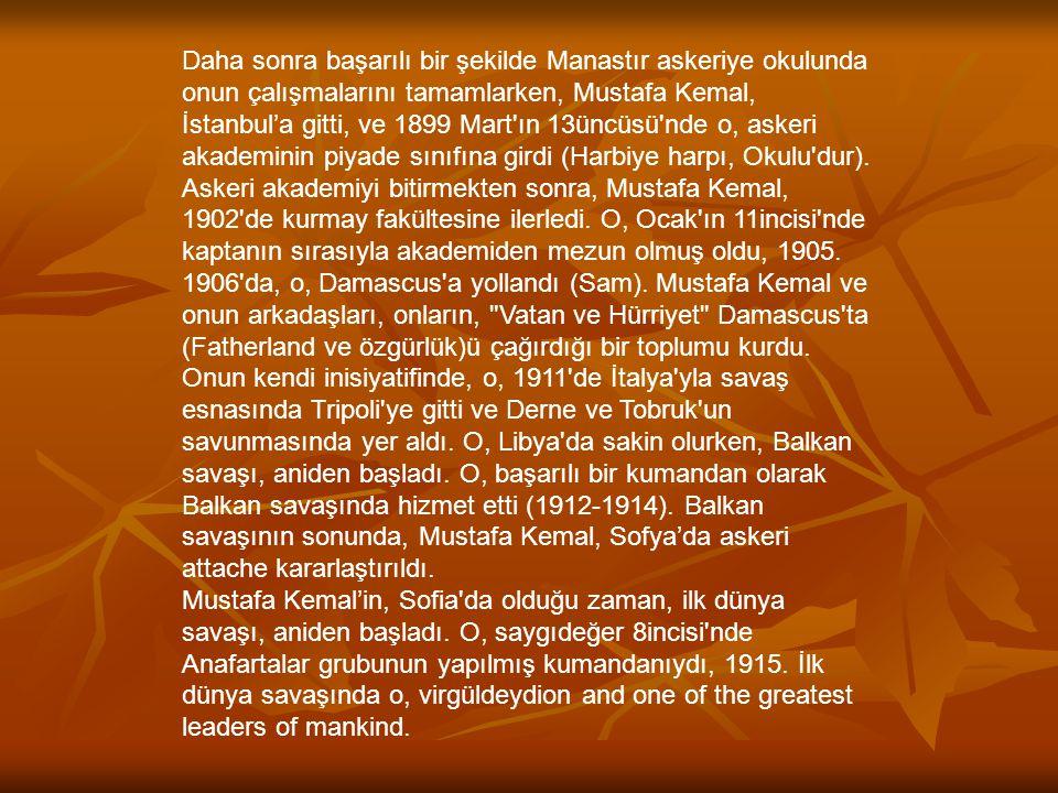 Daha sonra başarılı bir şekilde Manastır askeriye okulunda onun çalışmalarını tamamlarken, Mustafa Kemal, İstanbul'a gitti, ve 1899 Mart'ın 13üncüsü'n