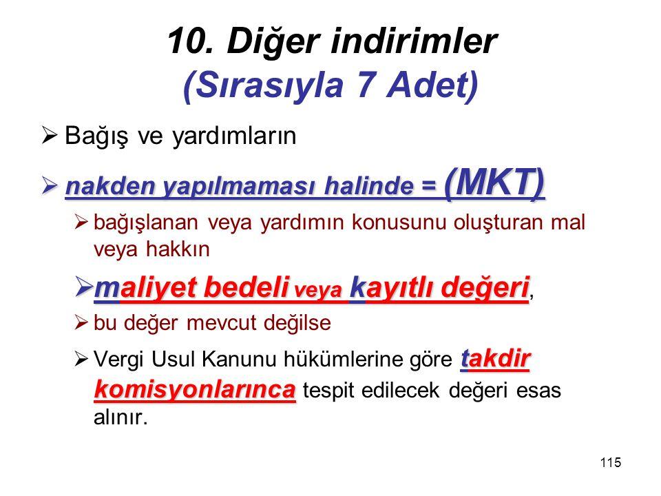 114 7. Kızılay % 100  İktisadi işletmeleri hariç,  Türkiye Kızılay Derneğine  makbuz karşılığı yapılan  nakdi bağış veya yardımların  tamamı  ta