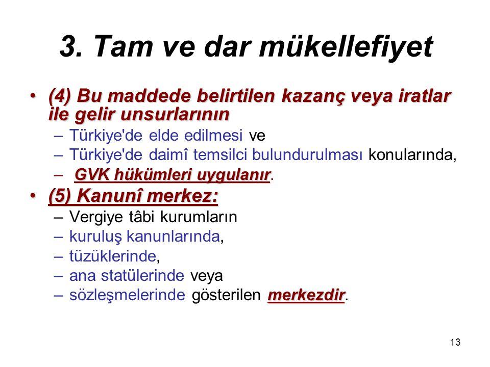 12 3. Tam ve dar mükellefiyet ziraî işletmeden(b) Türkiye'de bulunan ziraî işletmeden –elde edilen kazançlar. c) Türkiye'de elde edilen –serbest mesle