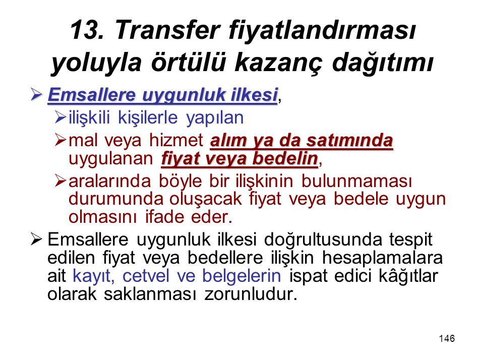 145 13. Transfer fiyatlandırması yoluyla örtülü kazanç dağıtımı  Kazancın elde edildiği ülke vergi sisteminin,  Türk vergi sisteminin yarattığı verg