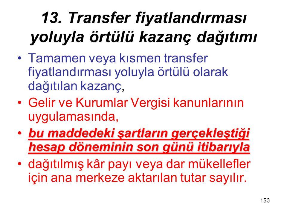152 13. Transfer fiyatlandırması yoluyla örtülü kazanç dağıtımı İlişkili kişilerle yapılan mal veya hizmet alım ya da satımında uygulanacak fiyat veya