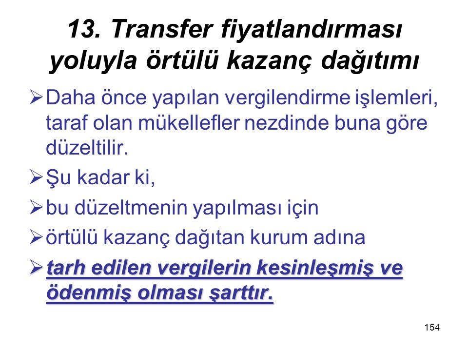 153 13. Transfer fiyatlandırması yoluyla örtülü kazanç dağıtımı Tamamen veya kısmen transfer fiyatlandırması yoluyla örtülü olarak dağıtılan kazanç, G