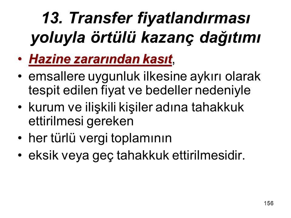 155 13. Transfer fiyatlandırması yoluyla örtülü kazanç dağıtımı  Tam mükellef kurumlar ile yabancı kurumların  Türkiye'deki işyeri veya daimi temsil