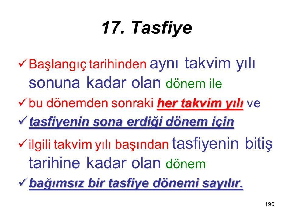 189 17. Tasfiye  Tasfiye  Tasfiye, kurumun tasfiyeye girmesine ilişkin  genel kurul kararının tescil edildiği  tarihte başlar  tarihte başlar ve
