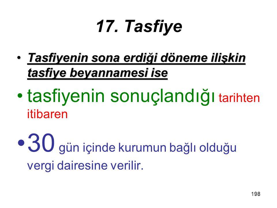 197 17. Tasfiye Tasfiye beyannameleriTasfiye beyannameleri: tasfiye memurları tarafından tasfiye dönemlerinin sonundan itibaren Kanunun 14 üncü maddes