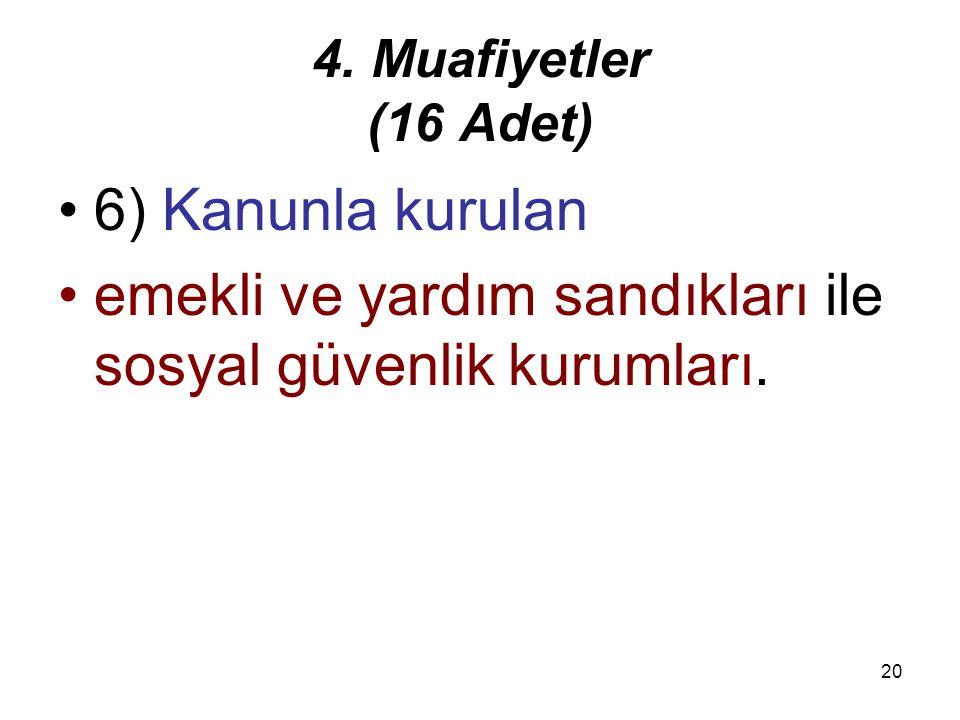 19 4. Muafiyetler (16 Adet) Genel yönetim kapsamındaki kamu idarelerine5) Genel yönetim kapsamındaki kamu idarelerine ait olup –sadece kamu görevliler