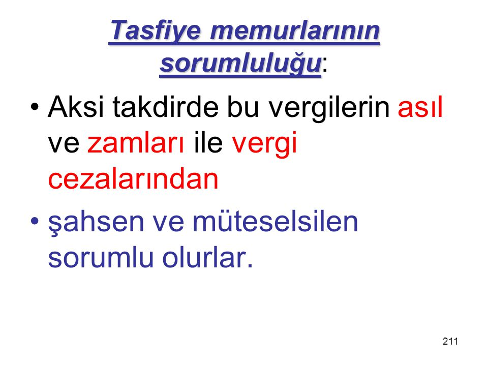 210 Tasfiye memurlarının sorumluluğu Tasfiye memurlarının sorumluluğu: uygun bir karşılık ayırmadanTasfiye memurları, kurumun tahakkuk etmiş vergileri