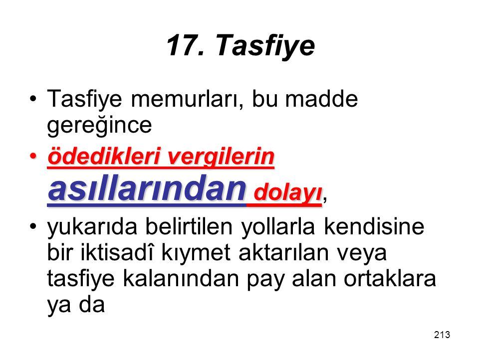 212 17. Tasfiye vergilerin asılları ve zamlarıYukarıda belirtilen vergiler ile sekizinci fıkra uyarınca tasfiye işlemlerinin incelenmesi sonucu tarh e
