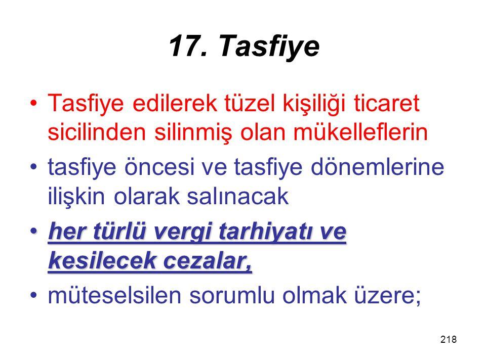 217 Tasfiye işlemlerinin incelenmesi Tasfiye işlemlerinin incelenmesi: Buna göre kurumdan aranan vergilerin sonucu alınıncaya kadar tasfiye memurlarının, sorumluluğu devam eder.