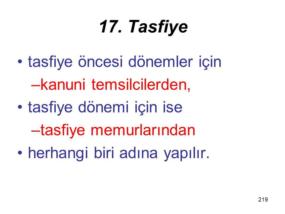 218 17. Tasfiye Tasfiye edilerek tüzel kişiliği ticaret sicilinden silinmiş olan mükelleflerin tasfiye öncesi ve tasfiye dönemlerine ilişkin olarak sa