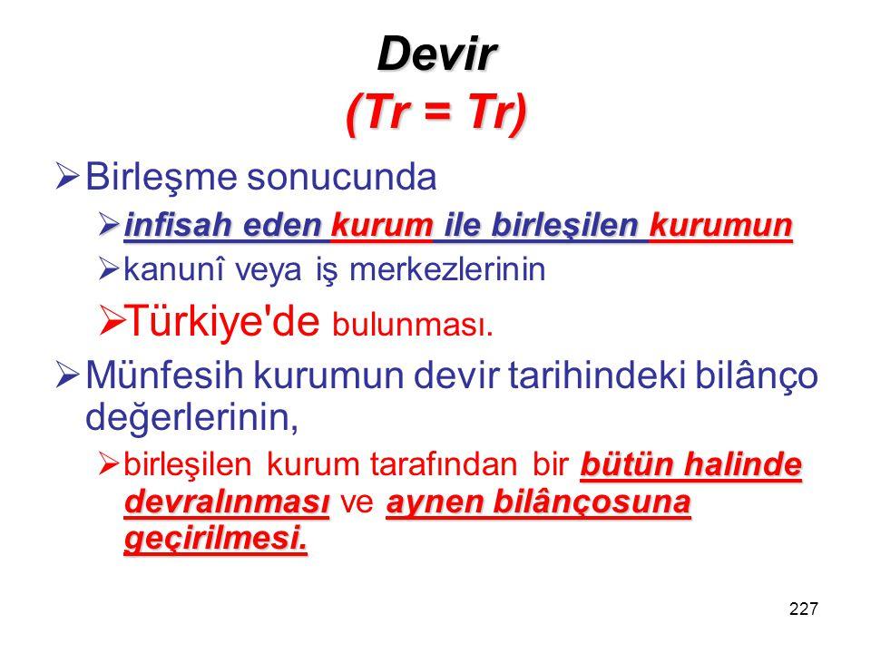 226 19. Devir, bölünme ve hisse değişimi Bu Kanunun uygulanmasında aşağıdaki şartlar dahilinde gerçekleşen birleşmeler devir hükmündedir: