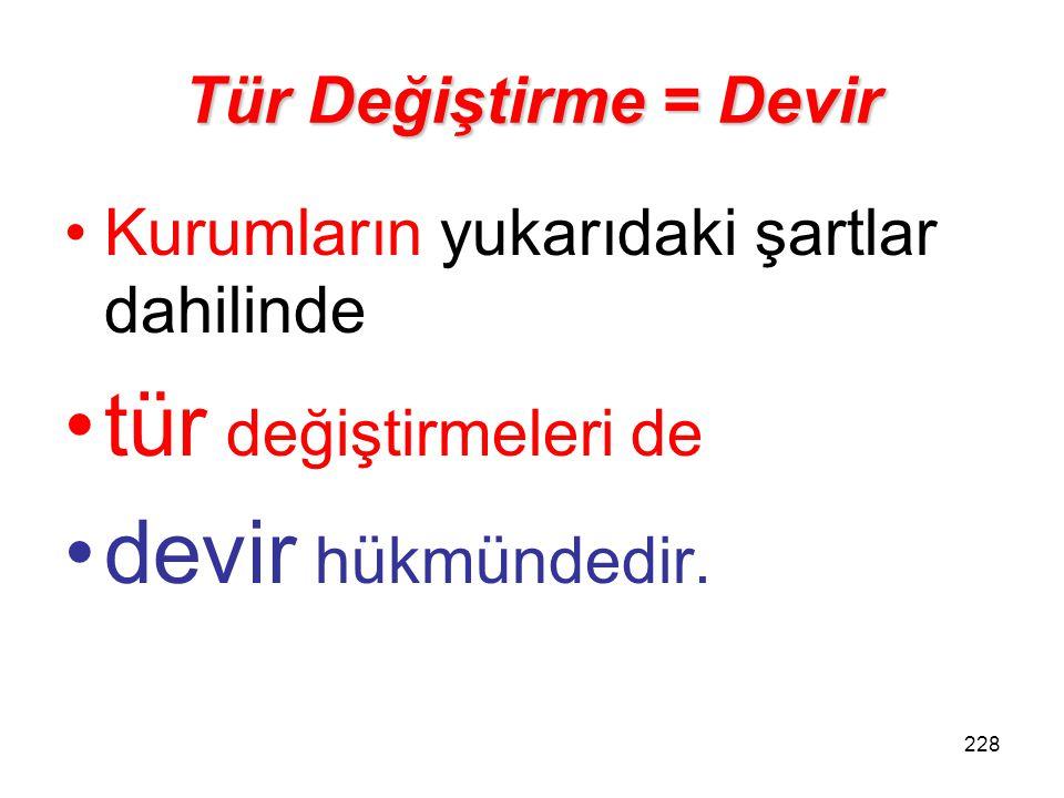 227 Devir (Tr = Tr)  Birleşme sonucunda  infisah eden kurum ile birleşilen kurumun  kanunî veya iş merkezlerinin  Türkiye'de bulunması.  Münfesih