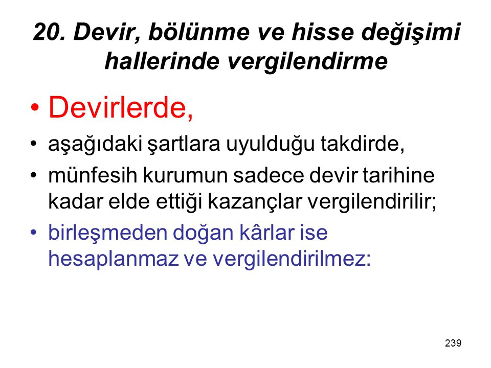 238 19. Devir, bölünme ve hisse değişimi Maliye Bakanlığı devir, bölünme ve hisse değişimi işlemleri ile ilgili usûlleri belirlemeye yetkilidir.