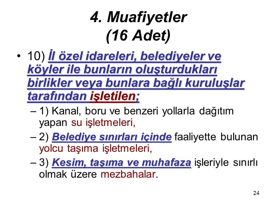 23 4. Muafiyetler (16 Adet) 9) Kuruluşlarındaki amaca uygun işlerle sınırlı olmak şartıyla, –Darphane ve Damga Matbaası Genel Müdürlüğü ile –askerî fa