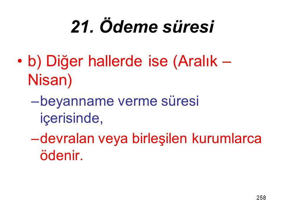 257 21. Ödeme süresi a) Bu fıkraların (a) (1) numaralı alt bentlerine göre münfesih veya bölünen kurum adına tahakkuk edenler, (Mayıs – Kasım) devrala