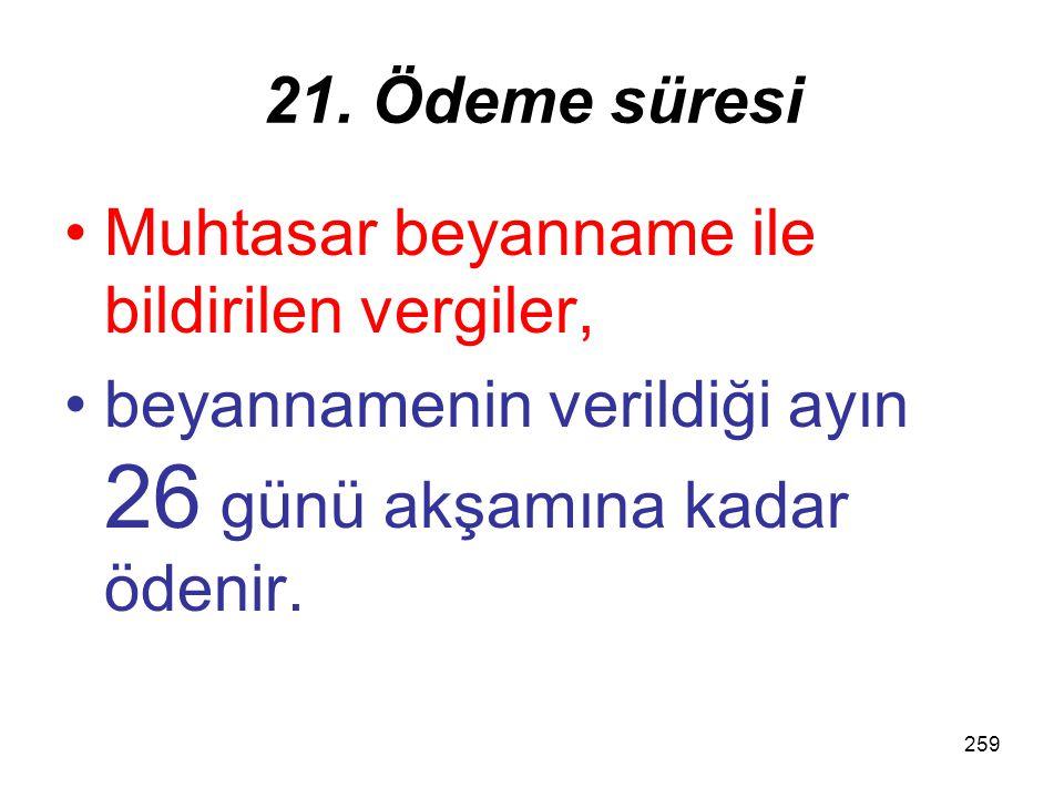 258 21. Ödeme süresi b) Diğer hallerde ise (Aralık – Nisan) –beyanname verme süresi içerisinde, –devralan veya birleşilen kurumlarca ödenir.