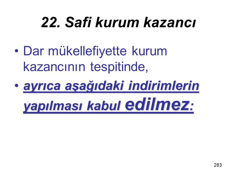 262 22. Safi kurum kazancı Ancak, bu kazanç ve iratların Türkiye'de yapılmakta olan ticarî veya ziraî faaliyet kapsamında elde edilmesi halinde, kurum