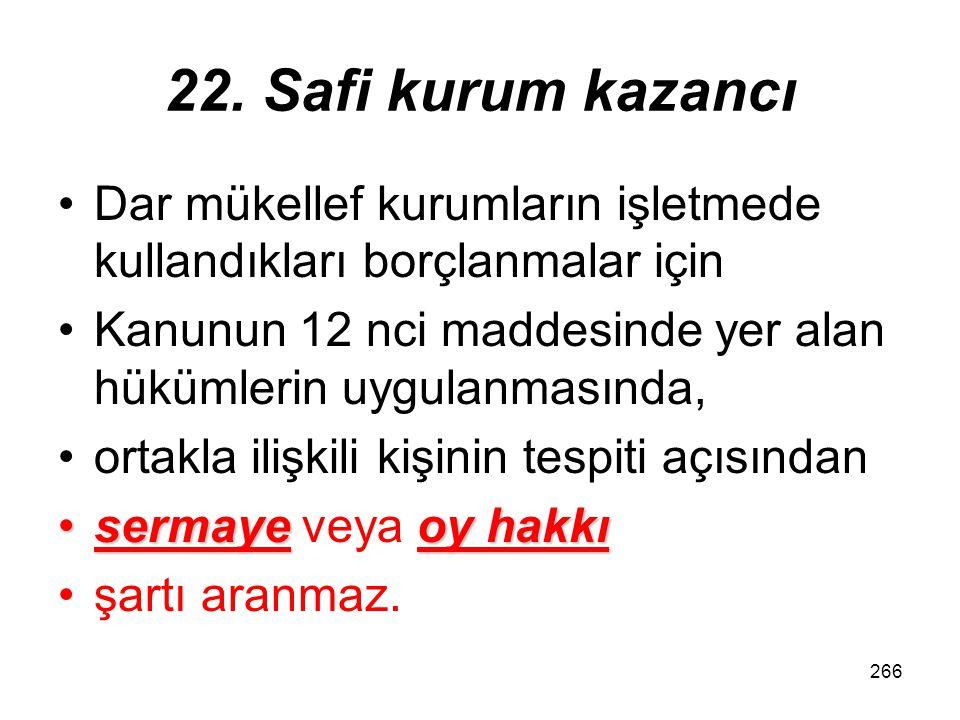 265 22. Safi kurum kazancı b) Türkiye'deki kurumun kazancının elde edilmesi ve idamesi ile ilgili olan ve dağıtım anahtarlarına göre ayrılan paylar ye