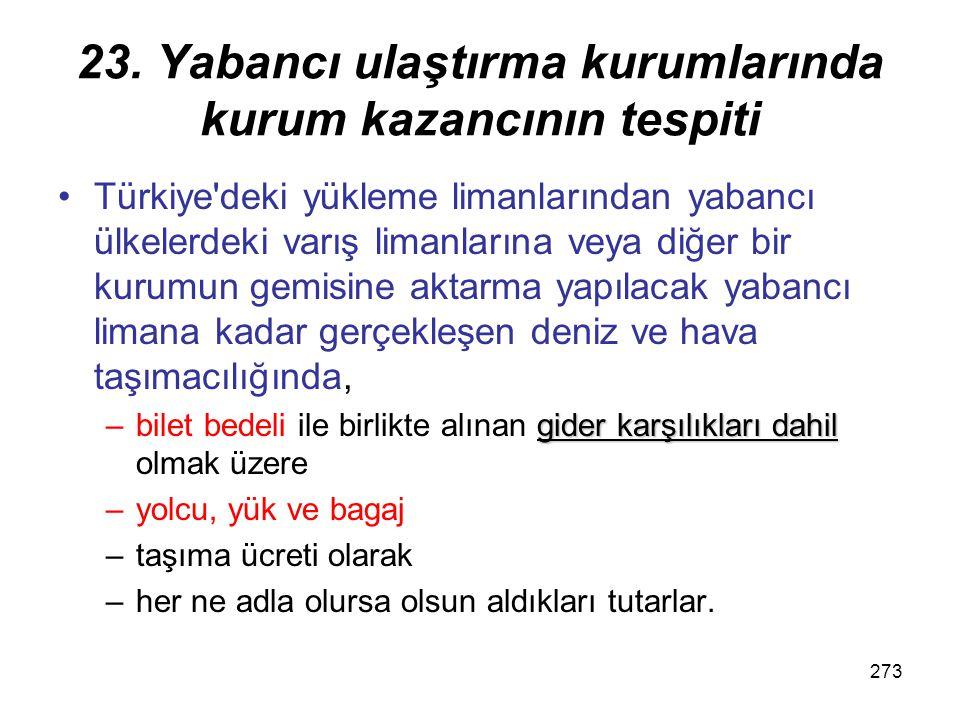 272 23. Yabancı ulaştırma kurumlarında kurum kazancının tespiti Türkiye sınırları içinde gerçekleşen kara taşımacılığında, gider karşılıkları dahil –b