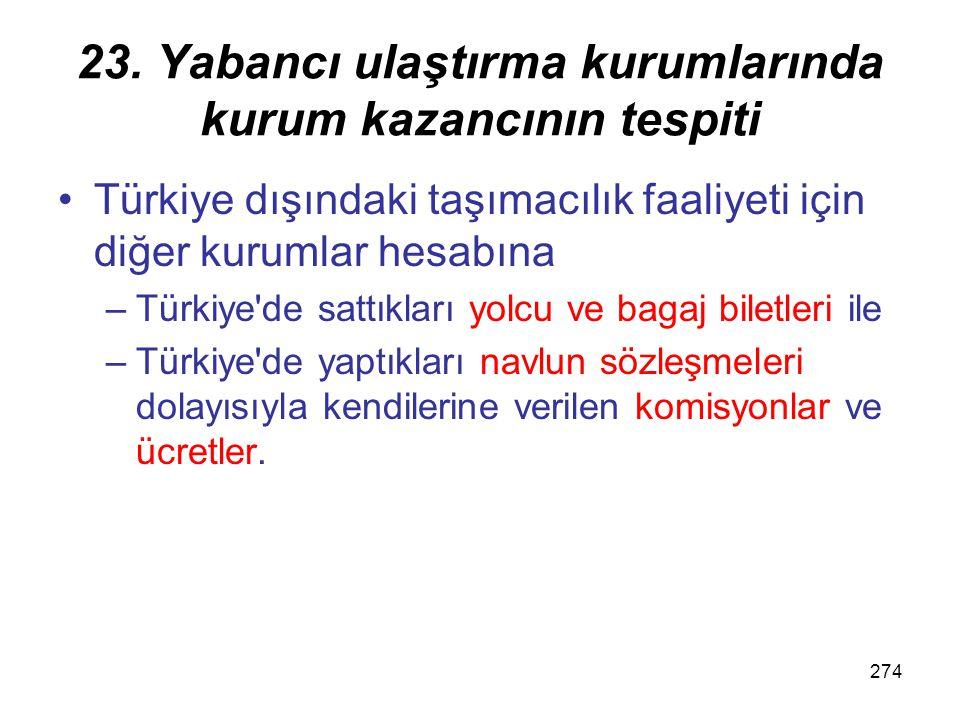 273 23. Yabancı ulaştırma kurumlarında kurum kazancının tespiti Türkiye'deki yükleme limanlarından yabancı ülkelerdeki varış limanlarına veya diğer bi