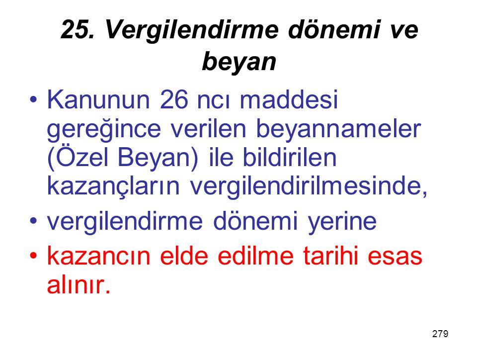 278 25. Vergilendirme dönemi ve beyan Kesinti suretiyle ödenen vergilerde, istihkak sahiplerince ayrıca yıllık veya özel beyanname verilmeyen hallerde