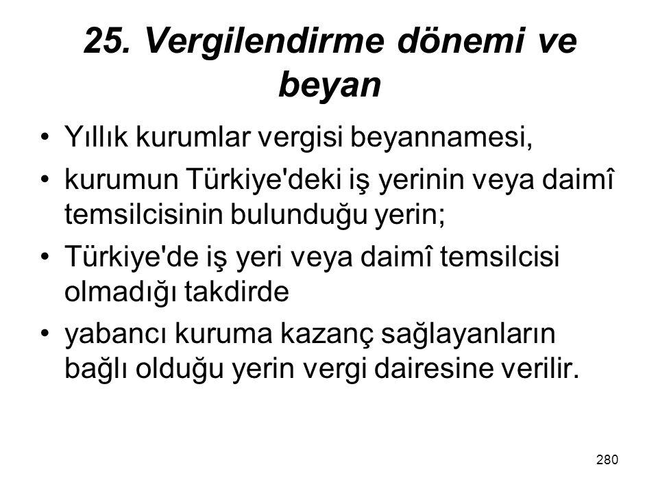 279 25. Vergilendirme dönemi ve beyan Kanunun 26 ncı maddesi gereğince verilen beyannameler (Özel Beyan) ile bildirilen kazançların vergilendirilmesin