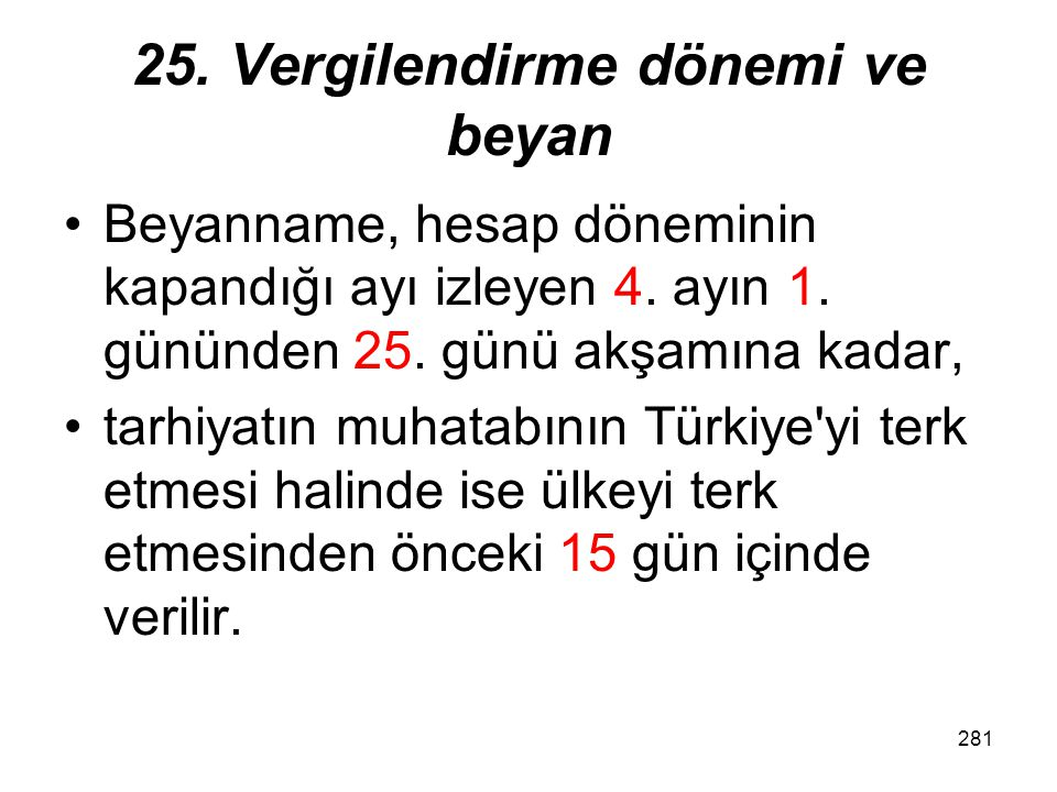 280 25. Vergilendirme dönemi ve beyan Yıllık kurumlar vergisi beyannamesi, kurumun Türkiye'deki iş yerinin veya daimî temsilcisinin bulunduğu yerin; T
