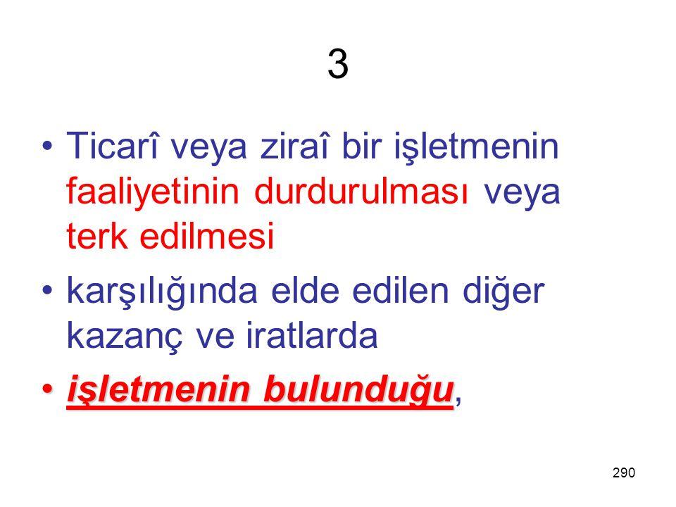 289 2  Taşınırların ve hakların  elden çıkarılmasından doğan diğer kazanç ve iratlarda  mal ve hakların  Türkiye'de elden çıkarıldığı  Türkiye'de