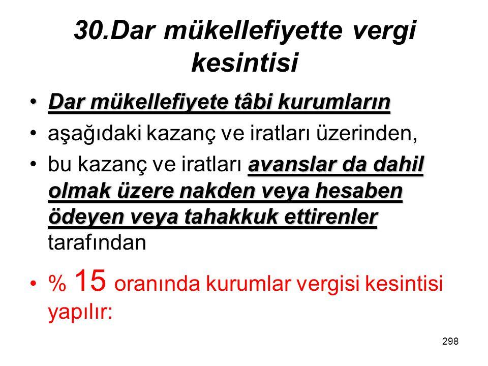 297 29. Ödeme süresi Dar mükellefiyette kurumlar vergisi;Dar mükellefiyette kurumlar vergisi; –a) Yıllık beyanname ile bildirilenlerde beyannamenin ve