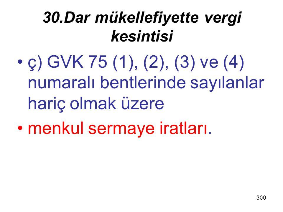 299 30.Dar mükellefiyette vergi kesintisi a) GVK' belirtilen esaslara göre –birden fazla takvim yılına yaygın inşaat ve onarım işleri ile uğraşan kuru