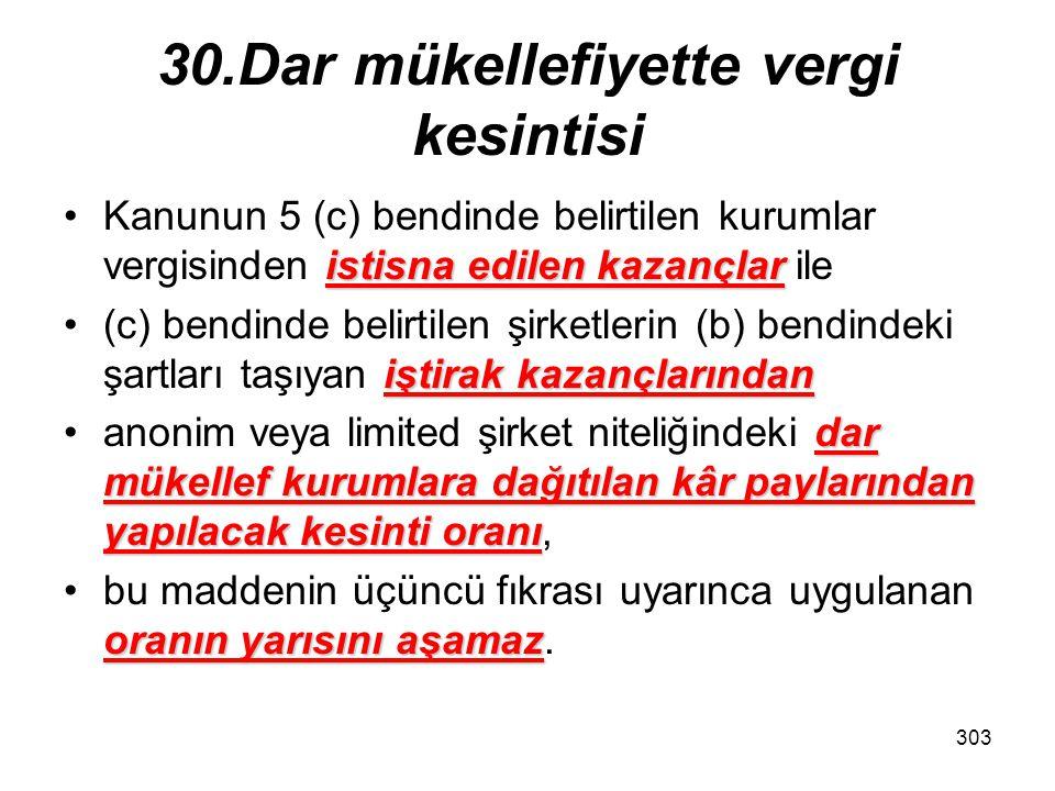 302 30.Dar mükellefiyette vergi kesintisi Tam mükellef kurumlar tarafından, hariç olmak üzereTürkiye'de bir iş yeri veya daimî temsilci aracılığıyla k