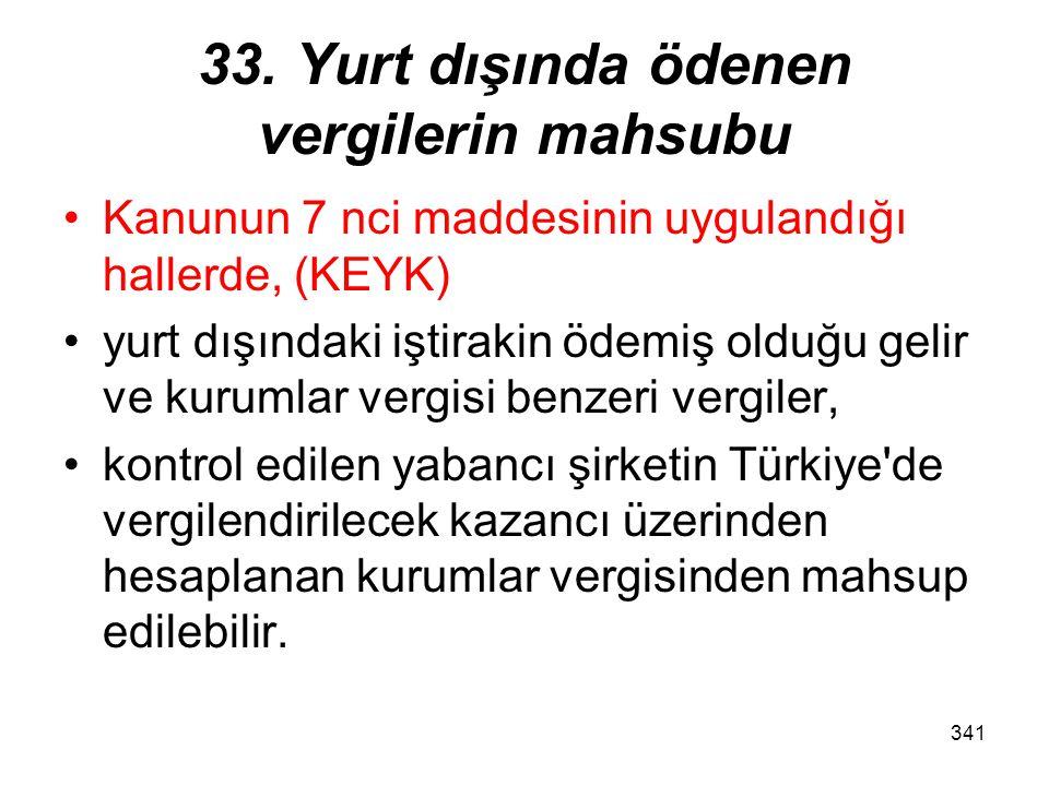 340 33. Yurt dışında ödenen vergilerin mahsubu Yabancı ülkelerde elde edilerek Türkiye'de genel sonuç hesaplarına intikal ettirilen kazançlardan mahal