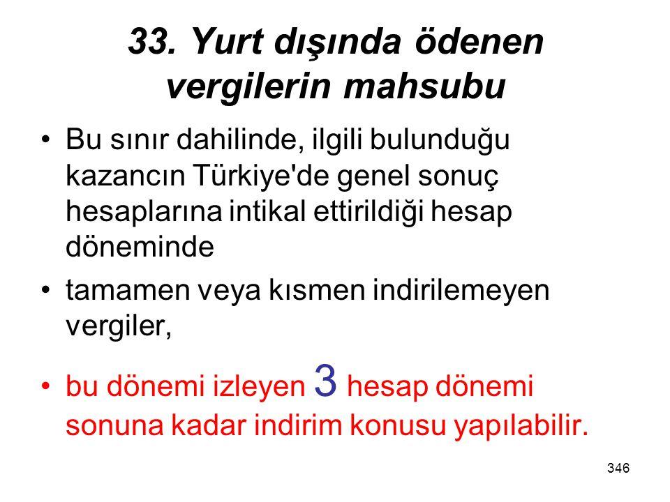 345 33. Yurt dışında ödenen vergilerin mahsubu Yurt dışı kazançlar üzerinden Türkiye'de tarh olunacak vergilere mahsup edilebilecek tutar, hiç bir sur