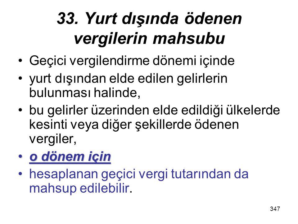 346 33. Yurt dışında ödenen vergilerin mahsubu Bu sınır dahilinde, ilgili bulunduğu kazancın Türkiye'de genel sonuç hesaplarına intikal ettirildiği he