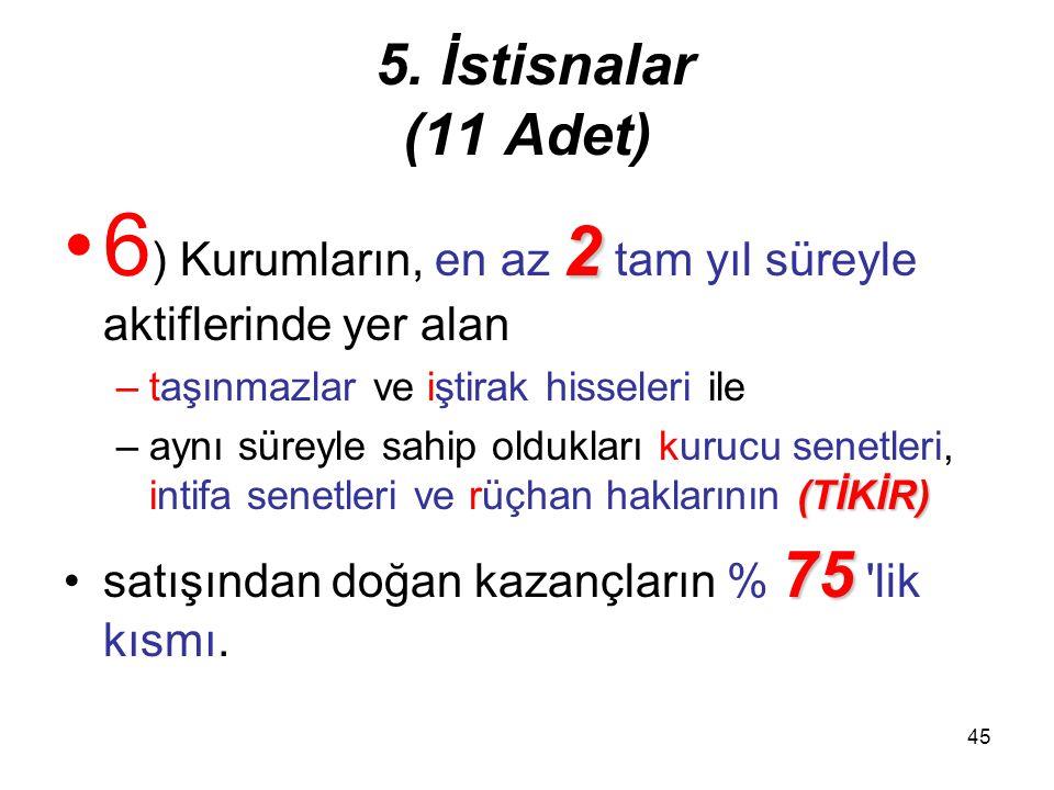 44 5. İstisnalar (11 Adet) 5 ) Türkiye'de kurulu;5 ) Türkiye'de kurulu; –1) Menkul kıymetler yatırım fonları veya ortaklıklarının portföy işletmeciliğ