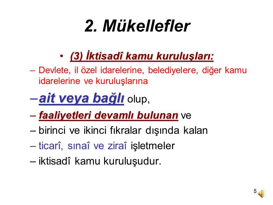 4 2. Mükellefler (2) Kooperatifler:(2) Kooperatifler: –Kooperatifler Kanununa veya özel kanunlarına göre kurulan kooperatifler ile –benzer nitelikteki