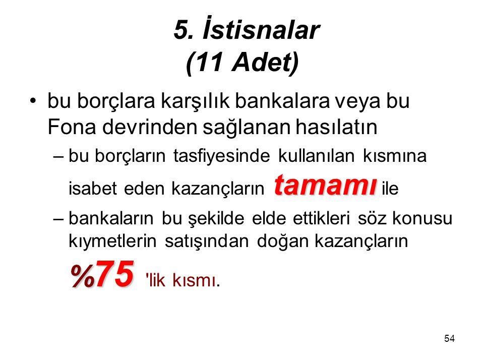 53 5. İstisnalar (11 Adet) 7 ) Bankalara borçları nedeniyle kanunî takibe alınmış veya TMSF'ye borçlu durumda olan –kurumlar ile –bunların kefillerini
