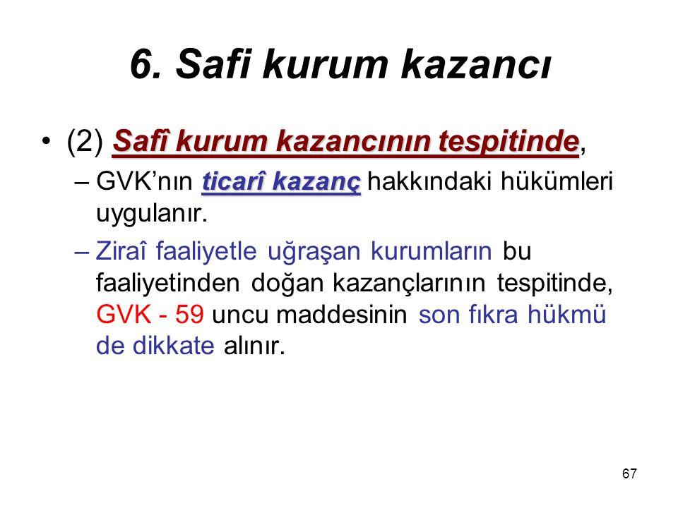 66 6. Safi kurum kazancı Kurumlar vergisi(1) Kurumlar vergisi, –mükelleflerin bir hesap dönemi içinde elde ettikleri –safî kurum kazancı üzerinden hes