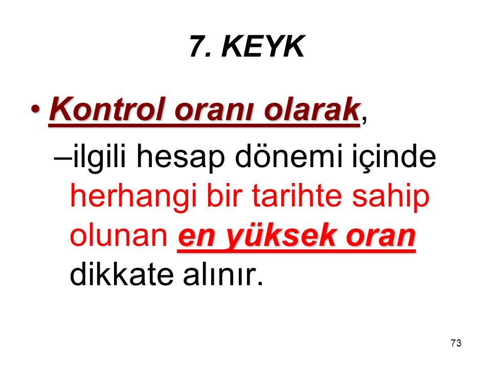 72 7. KEYK vergi yüküBirinci fıkrada yer alan toplam vergi yükü, 5 /(b)Kanunun 5 /(b) bendindeki tanıma göre tespit edilir.