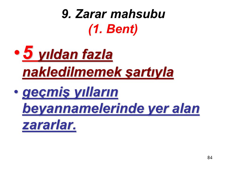 83 9. Zarar mahsubu (1) Kurumlar vergisi matrahının tespitinde,(1) Kurumlar vergisi matrahının tespitinde, –kurumlar vergisi beyannamesinde –her yıla